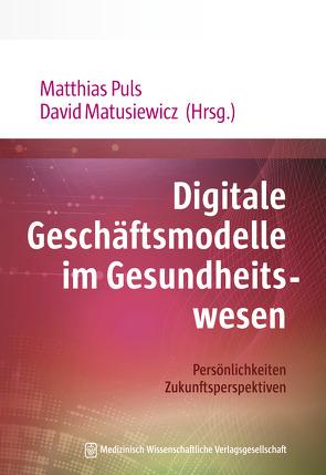 Digitale Geschäftsmodelle im Gesundheitswesen von Matusiewicz ,  David, Puls,  Matthias