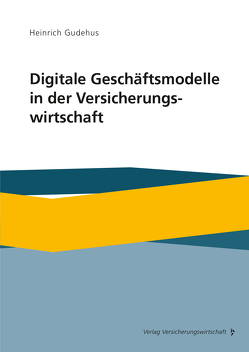 Digitale Geschäftsmodelle in der Versicherungswirtschaft von Gudehus,  Heinrich