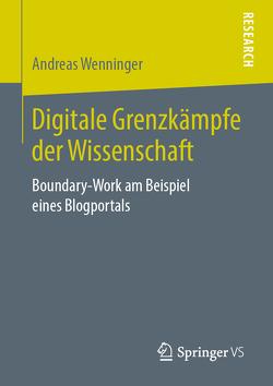 Digitale Grenzkämpfe der Wissenschaft von Wenninger,  Andreas