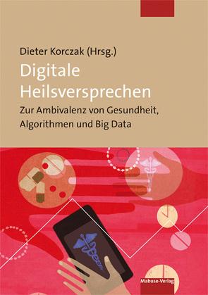 Digitale Heilsversprechen von Korczak,  Dieter