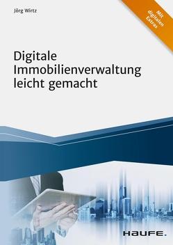 Digitale Immobilienverwaltung leicht gemacht – inkl. Arbeitshilfen online von Wirtz,  Jörg