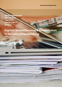Digitale Innovationen und Kompetenzen in der Lehramtsausbildung von Beißwenger,  Michael, Bulizek,  Björn, Gryl,  Inga, Schacht,  Florian
