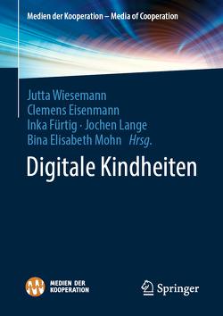 Digitale Kindheiten von Eisenmann,  Clemens, Fürtig,  Inka, Lange,  Jochen, Mohn,  Bina E., Wiesemann,  Jutta