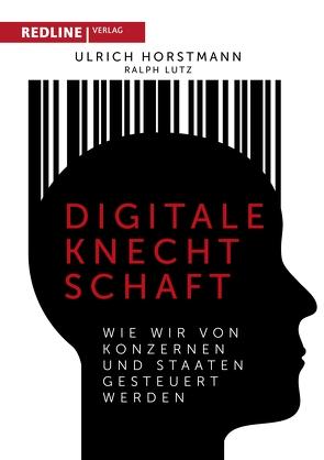 Digitale Knechtschaft von Horstmann,  Ulrich, Lutz,  Ralph