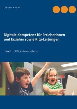 Digitale Kompetenz für Erzieherinnen und Erzieher sowie Kita-Leitungen von Kaesler,  Clemens
