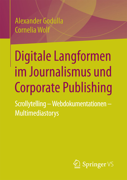Digitale Langformen im Journalismus und Corporate Publishing von Godulla,  Alexander, Wolf,  Cornelia