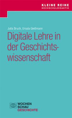 Digitale Lehre in der Geschichtswissenschaft von Bruch,  Julia, Gießmann,  Ursula