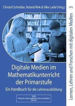 Digitale Medien im Mathematikunterricht der Primarstufe von Ladel,  Silke, Rink,  Roland, Schreiber,  Christof