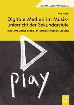 Digitale Medien im Musikunterricht der Sekundarstufe von Höfer,  Fritz