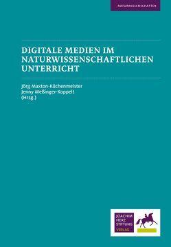 Digitale Medien im naturwissenschaftlichen Unterricht von Maxton-Küchenmeister,  Jörg, Meßinger-Koppelt,  Jenny