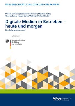 Digitale Medien in Betrieben – heute und morgen von Bechmann,  Sebastian, Garcia-Wülfing,  Isabel, Gensicke,  Miriam, Härtel,  Michael, Kohl,  Matthias, Schley,  Thomas
