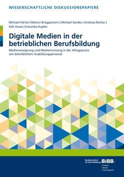Digitale Medien in der betrieblichen Berufsbildung von Breiter,  Andreas, Brüggemann,  Marion, Härtel,  Michael, Howe,  Falk, Kupfer,  Franziska, Sander,  Michael