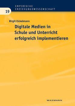 Digitale Medien in Schule und Unterricht erfolgreich implementieren von Eickelmann,  Birgit
