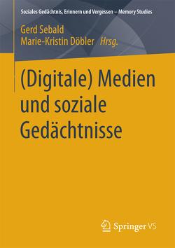 (Digitale) Medien und soziale Gedächtnisse von Döbler,  Marie-Kristin, Sebald,  Gerd