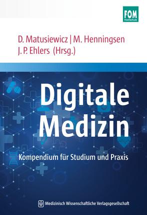Digitale Medizin von Ehlers,  Jan P., Henningsen,  Maike, Matusiewicz ,  David