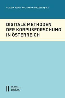 Digitale Methoden der Korpusforschung von Dressler,  Wolfgang U, Resch,  Claudia