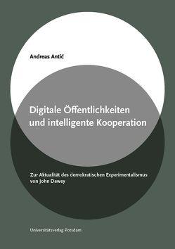 Digitale Öffentlichkeiten und intelligente Kooperation von Antić,  Andreas