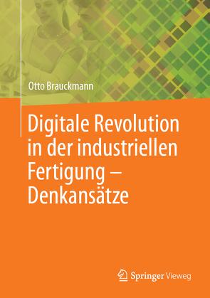 Digitale Revolution in der industriellen Fertigung – Denkansätze von Brauckmann,  Otto