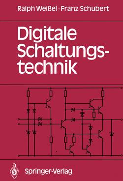 Digitale Schaltungstechnik von Schubert,  Franz, Weißel,  Ralph