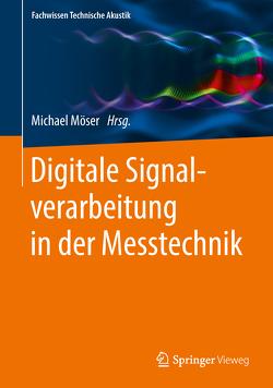 Digitale Signalverarbeitung in der Messtechnik von Möser,  Michael