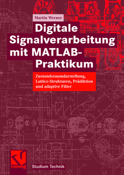Digitale Signalverarbeitung mit MATLAB®-Praktikum von Werner,  Martin
