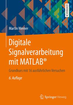 Digitale Signalverarbeitung mit MATLAB® von Werner,  Martin