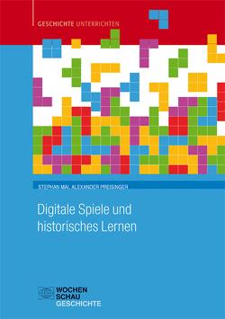 Digitale Spiele und historisches Lernen von Mai,  Stephan, Preisinger,  Alexander