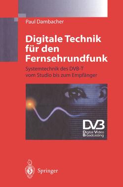 Digitale Technik für den Fernsehrundfunk von Dambacher,  Paul