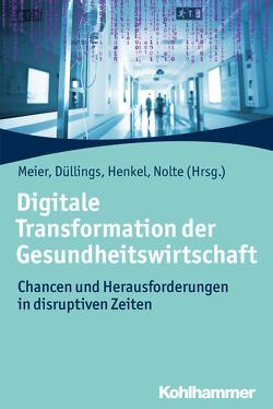 Digitale Transformation der Gesundheitswirtschaft von Düllings,  Josef, Henkel,  Andreas, Meier,  Pierre-Michael, Nolte,  Gunther