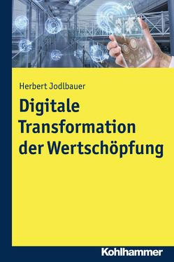 Digitale Transformation der Wertschöpfung von Jodlbauer,  Herbert