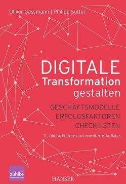 Digitale Transformation gestalten von Gassmann,  Oliver, Sutter,  Philipp