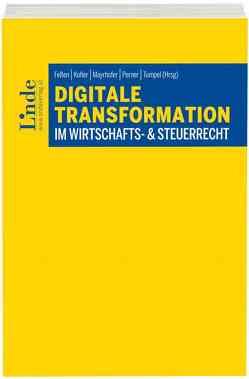 Digitale Transformation im Wirtschafts- & Steuerrecht von Felten,  Elias, Kofler,  Georg, Mayrhofer,  Michael, Perner,  Stefan, Tumpel,  Michael
