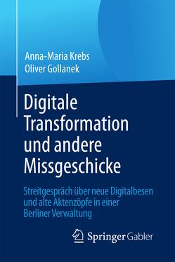 Digitale Transformation und andere Missgeschicke von Gollanek,  Oliver, Krebs,  Anna-Maria
