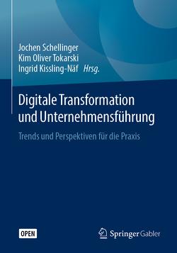 Digitale Transformation und Unternehmensführung von Kissling-Näf,  Ingrid, Schellinger,  Jochen, Tokarski,  Kim Oliver