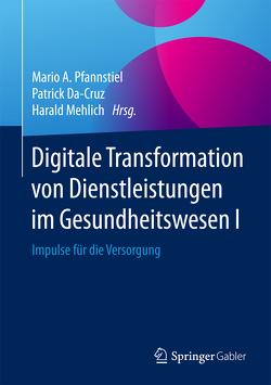 Digitale Transformation von Dienstleistungen im Gesundheitswesen I von Da-Cruz,  Patrick, Mehlich,  Harald, Pfannstiel,  Mario A.