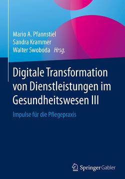 Digitale Transformation von Dienstleistungen im Gesundheitswesen III von Krammer,  Sandra, Pfannstiel,  Mario A., Swoboda,  Walter