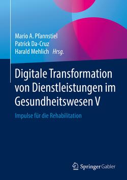 Digitale Transformation von Dienstleistungen im Gesundheitswesen V von Da-Cruz,  Patrick, Mehlich,  Harald, Pfannstiel,  Mario A.