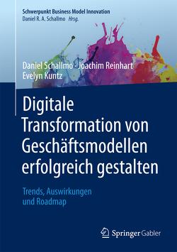 Digitale Transformation von Geschäftsmodellen erfolgreich gestalten von Kuntz,  Evelyn, Reinhart,  Joachim, Schallmo,  Daniel R.A.