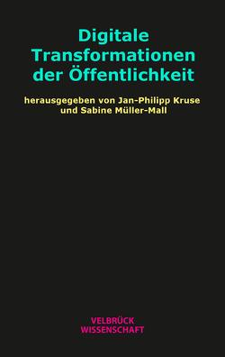 Digitale Transformationen der Öffentlichkeit von Kruse,  Jan-Philipp, Müller-Mall,  Sabine