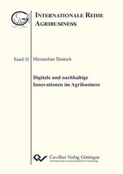 Digitale und nachhaltige Innovationen im Agribusiness von Deutsch,  Maximilian
