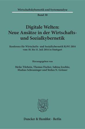 Digitale Welten: Neue Ansätze in der Wirtschafts- und Sozialkybernetik. von Fischer,  Thomas, Grösser,  Stefan N., Jeschke,  Sabina, Schwaninger,  Markus, Tilebein,  Meike