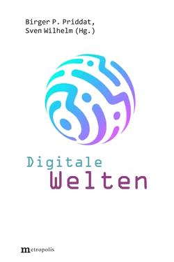 Digitale Welten von Priddat,  Birger P., Wilhelm,  Sven