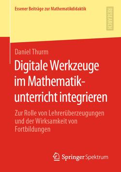 Digitale Werkzeuge im Mathematikunterricht integrieren von Thurm,  Daniel