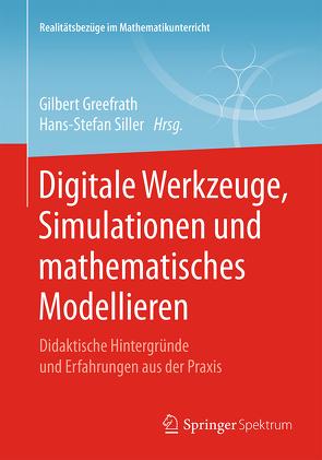 Digitale Werkzeuge, Simulationen und mathematisches Modellieren von Greefrath,  Gilbert, Siller,  Hans-Stefan