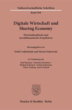 Digitale Wirtschaft und Sharing Economy. von Aufderheide,  Detlef, Dabrowski,  Martin, Homann,  Karl, Kirchner,  Christian, Schramm,  Michael, Schumann,  Jochen, Vanberg,  Viktor, Wieland,  Josef