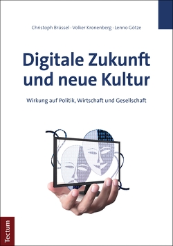 Digitale Zukunft und neue Kultur von Brüssel,  Christoph, Götze,  Lenno, Kronenberg,  Volker