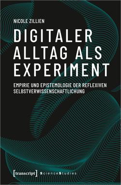 Digitaler Alltag als Experiment von Zillien,  Nicole