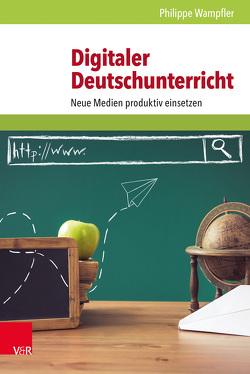 Digitaler Deutschunterricht von Wampfler, Philippe