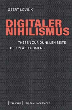 Digitaler Nihilismus von Ilyes,  Petra, Kallfelz,  Andreas, Lovink,  Geert