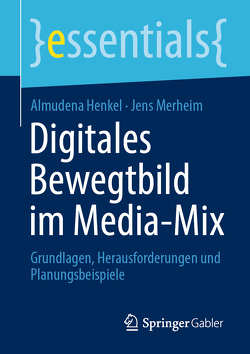 Digitales Bewegtbild im Media-Mix von Henkel,  Almudena, Merheim,  Jens